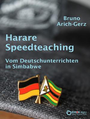 Harare Speedteaching. Vom Deutschunterrichten in Simbabwe von Bruno Arich-Gerz