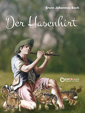 Der Hasenhirt. Einem deutschen Volksmärchen in Versen nacherzählt von Erwin Johannes Bach