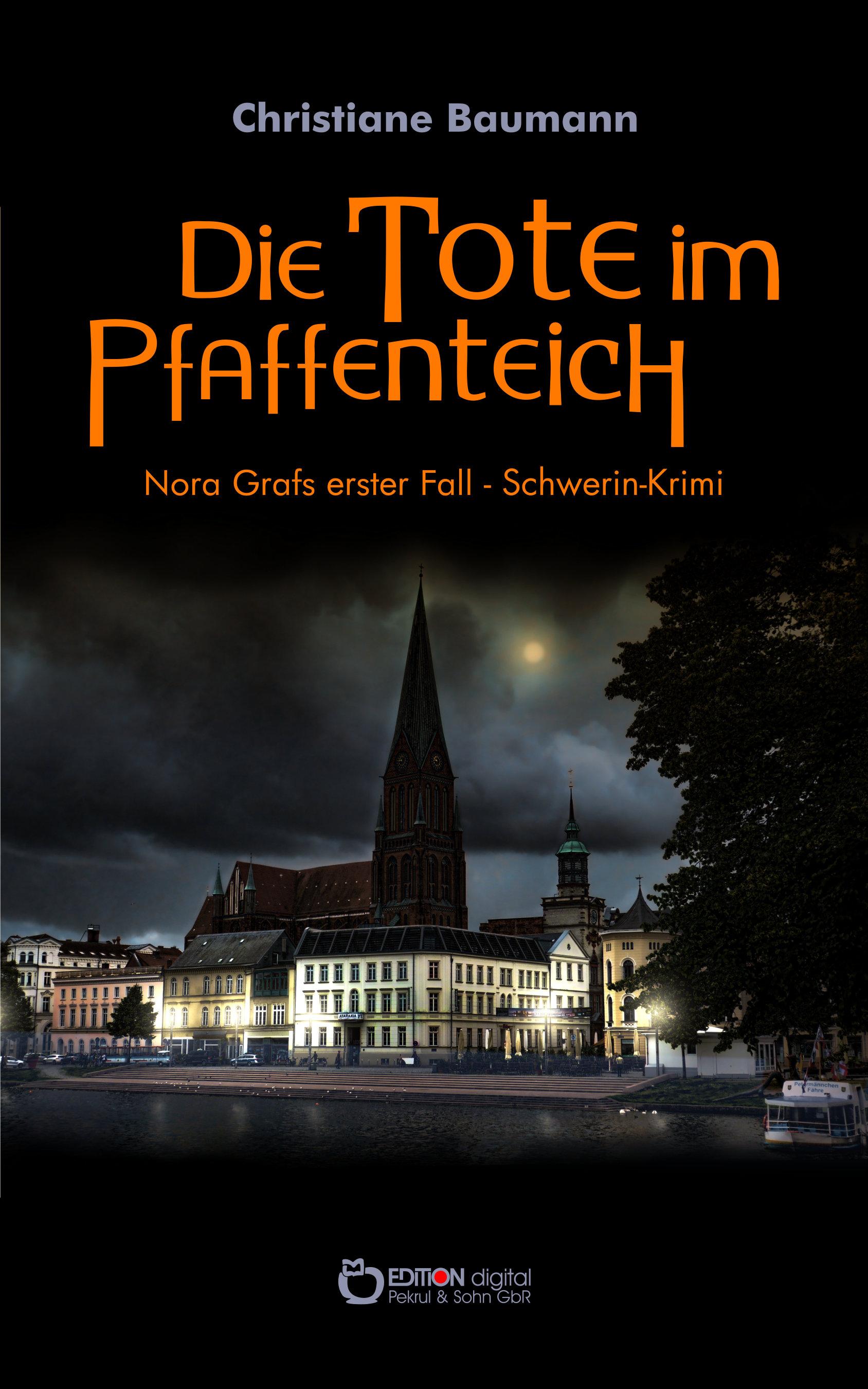 Die Tote im Pfaffenteich. Nora Grafs erster Fall - Schwerin-Krimi von Christiane Baumann