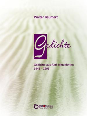 Gedichte aus fünf Jahrzehnten 1945 - 1995. von Walter Baumert