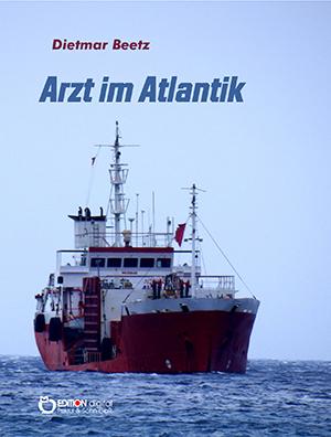 Arzt im Atlantik. Ein Brief von Bord von Dietmar Beetz
