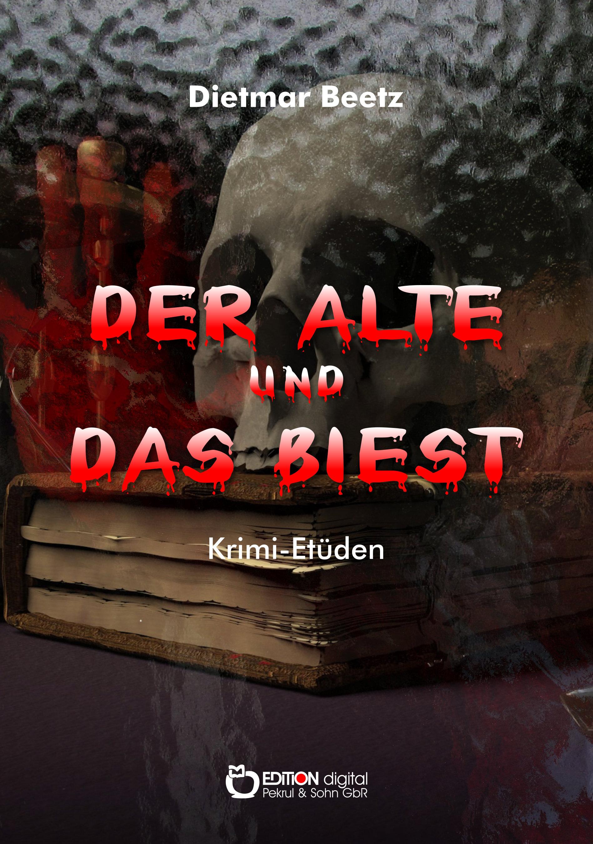 Der Alte und das Biest.Krimi-Etüden von Dietmar Beetz