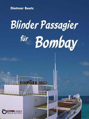 Blinder Passagier für Bombay. von Dietmar Beetz