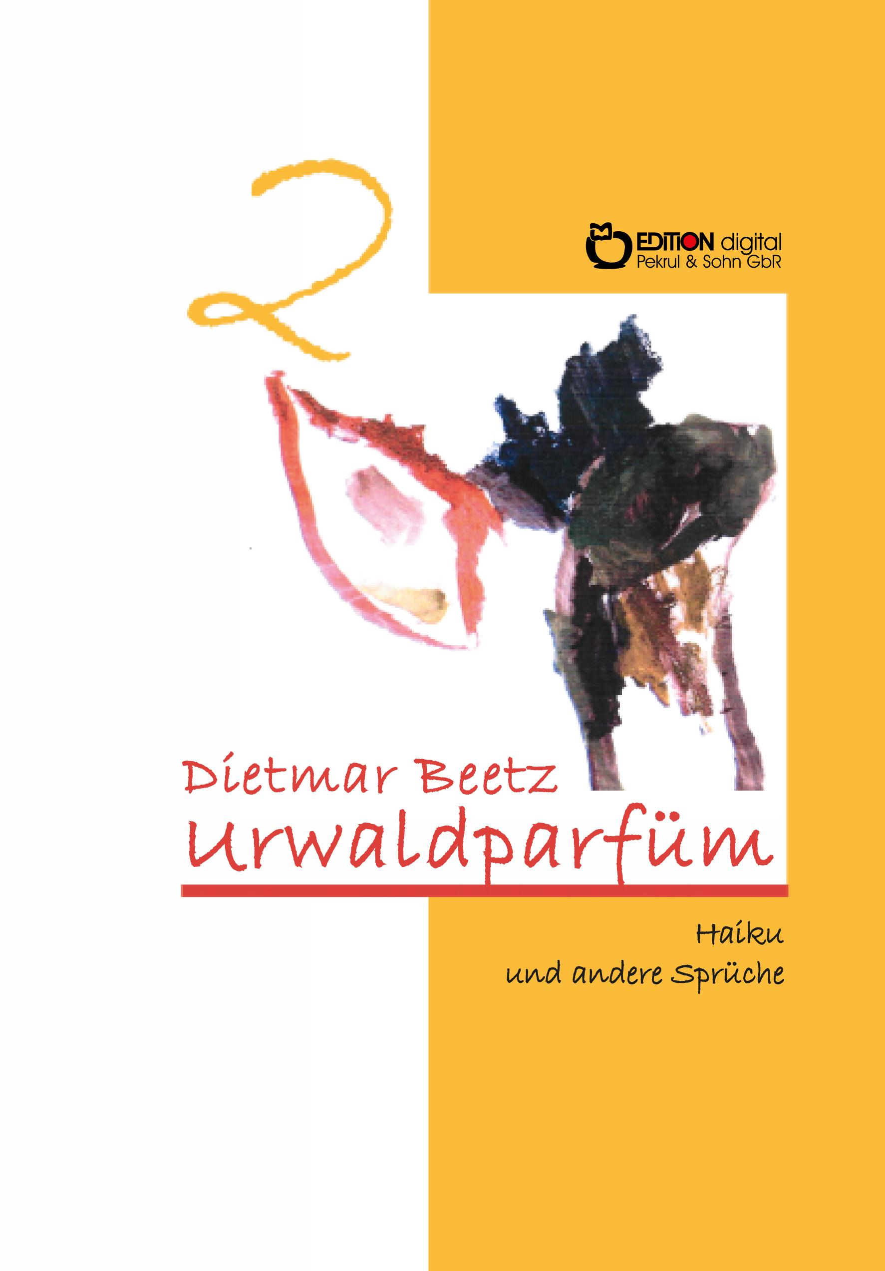 Urwaldparfüm. Haiku und andere Sprüche, Band 2 von Dietmar Beetz