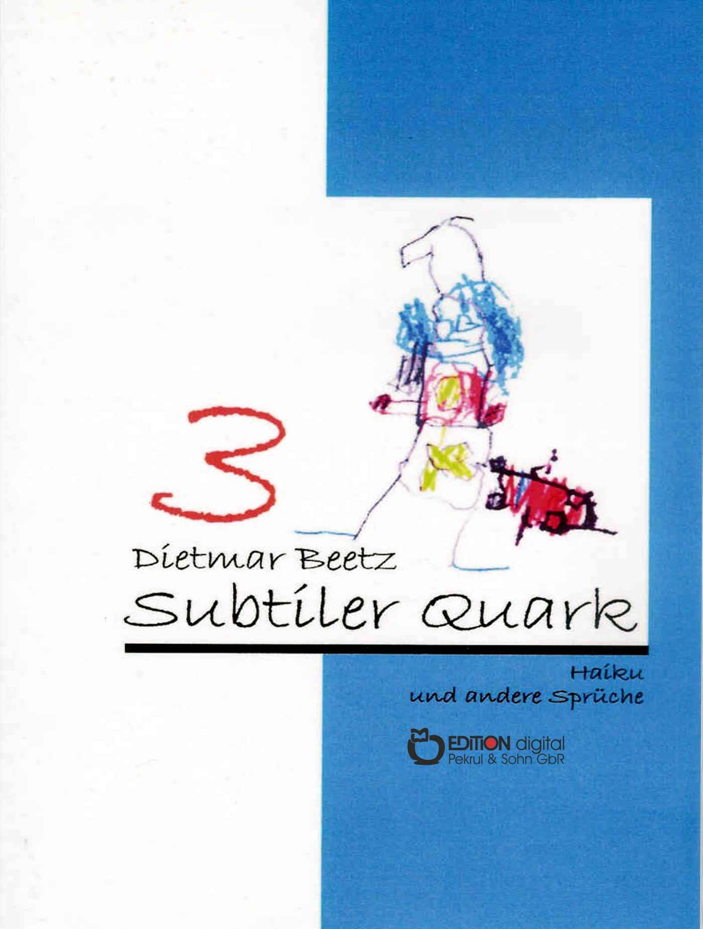 Subtiler Quark. Haiku und andere Sprüche, Band 3 von Dietmar Beetz