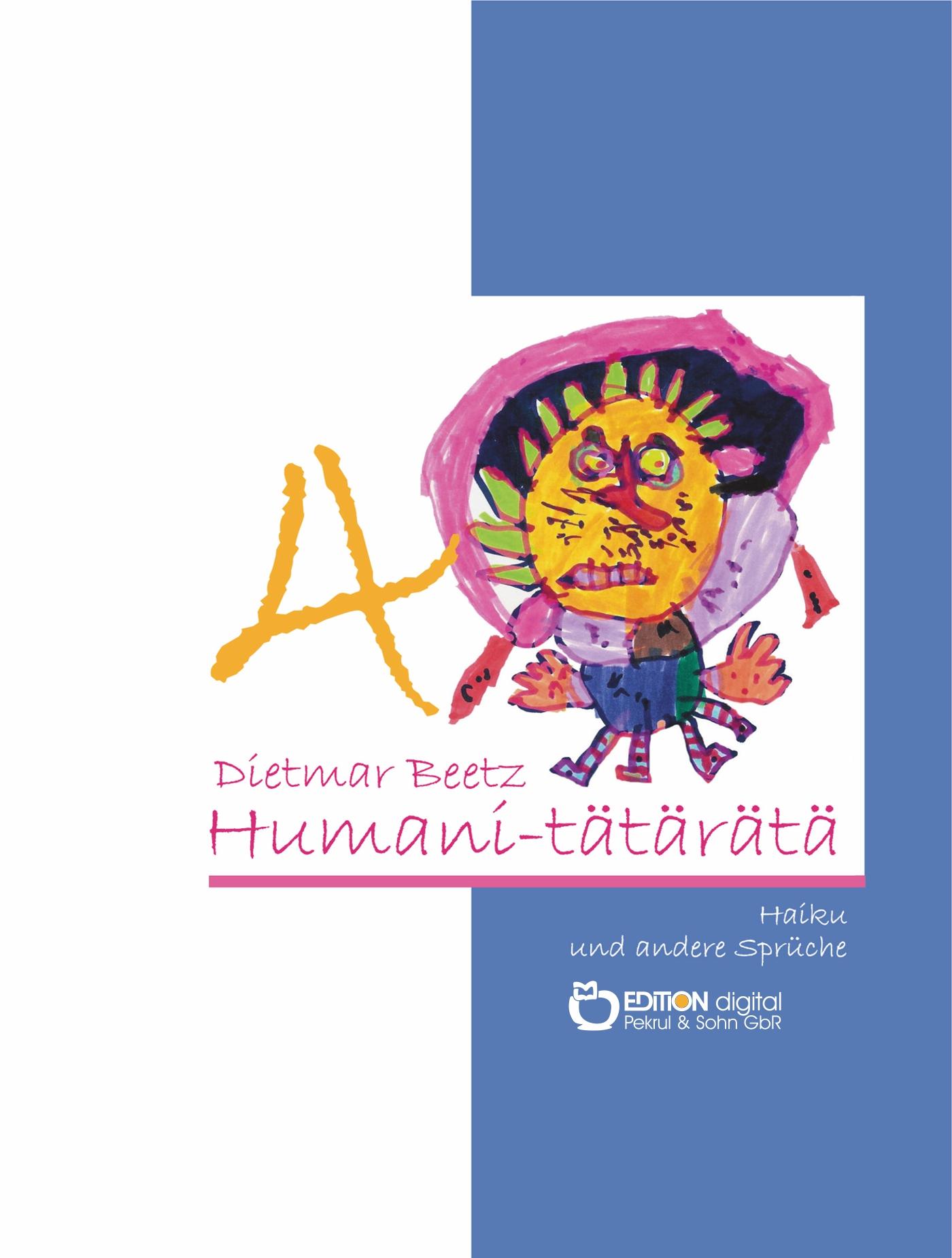 HUMANI-TÄTÄRÄTÄ. Haiku und andere Sprüche, Band 4 von Dietmar Beetz