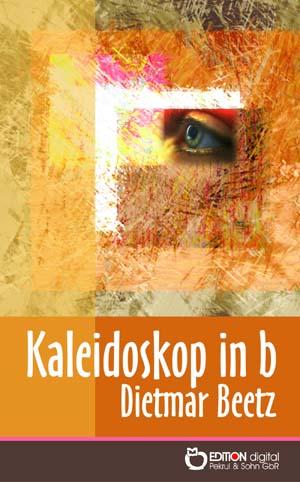 Kaleidoskop in b. Splitter einer -biografie von Dietmar Beetz