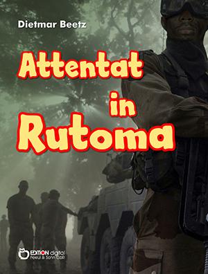 Attentat in Rutoma von Dietmar Beetz