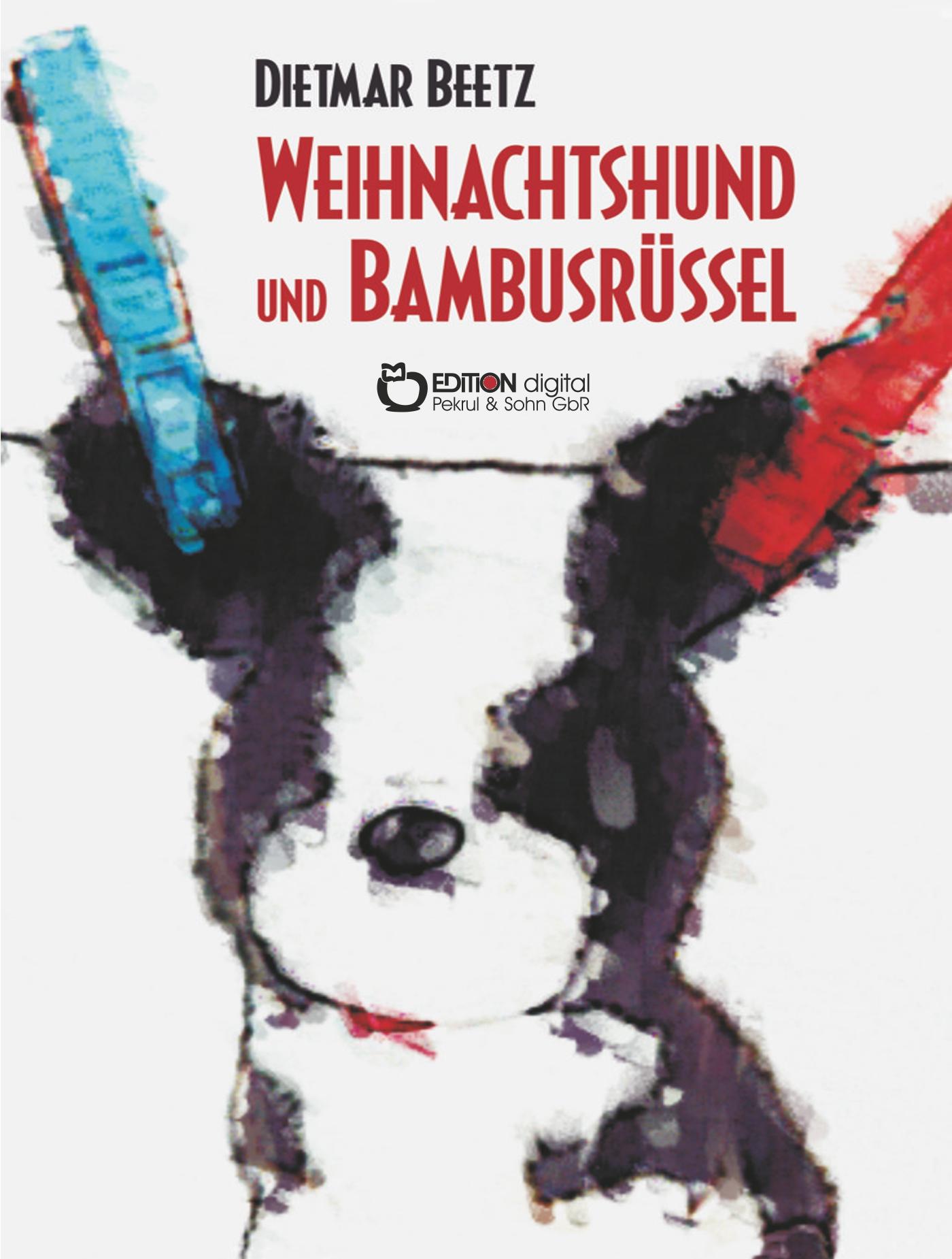 Weihnachtshund und Bambusrüssel. Tiergeschichten von Dietmar Beetz
