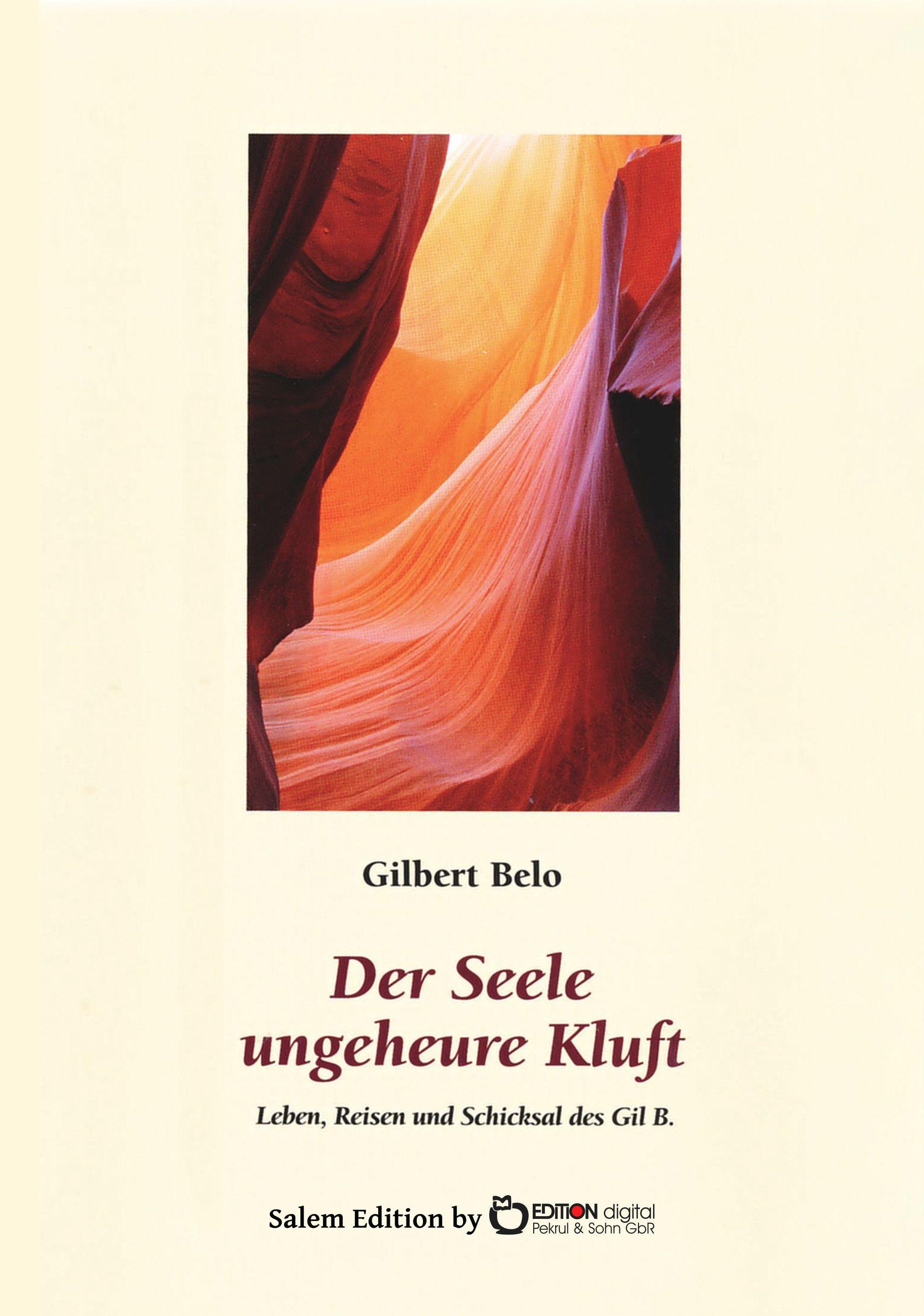 Der Seele ungeheure Kluft. Leben, Reisen und Schicksal des Gil B von Gilbert Belo