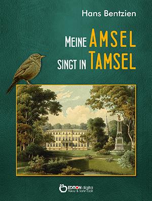 Meine Amsel singt in Tamsel. Märkische Miniaturen von Hans Bentzien