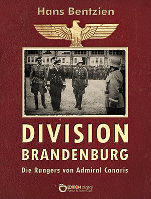 Division Brandenburg. Die Rangers von Admiral Canaris von Hans Bentzien