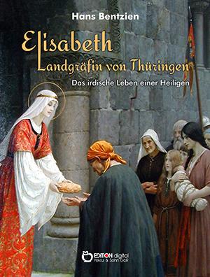 Elisabeth – Landgräfin von Thüringen. Das irdische Leben einer Heiligen von Hans Bentzien