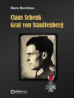 Claus Schenk Graf von Stauffenberg. Der Täter und seine Zeit von Hans Bentzien