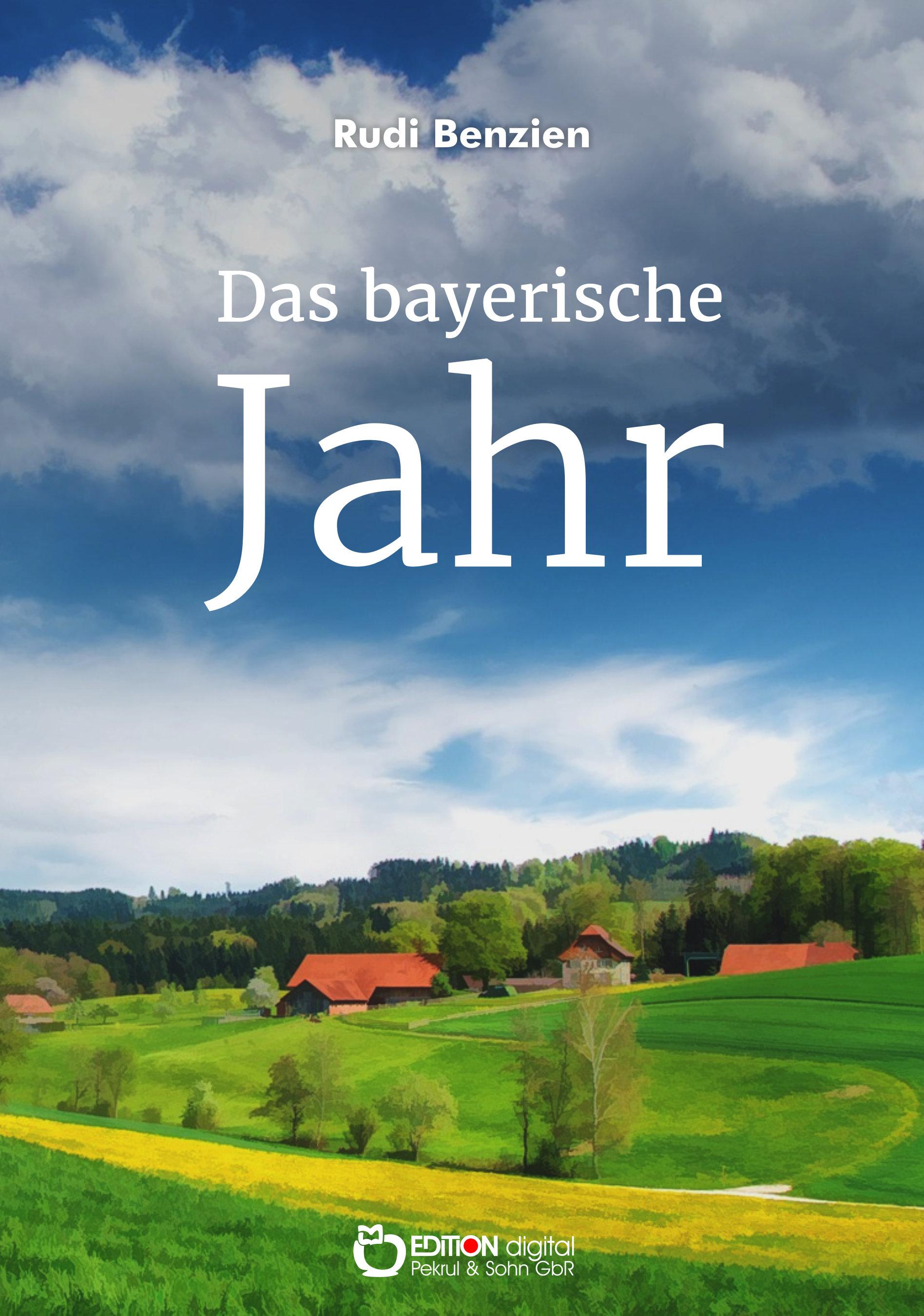 Das bayerische Jahr. Fragment einer Kindheit in Deutschland von Rudi Benzien