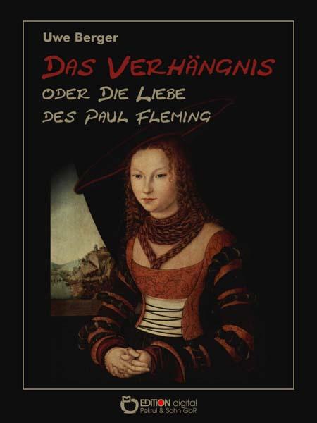 Das Verhängnis oder Die Liebe des Paul Fleming. von Uwe Berger