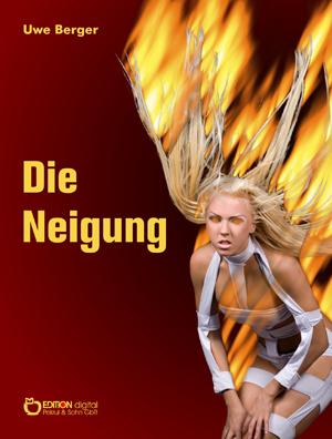Die Neigung. Roman von Uwe Berger