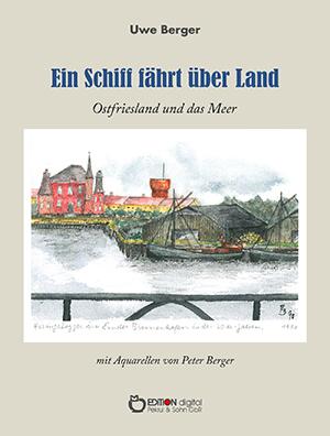 Ein Schiff fährt über Land. Ostfriesland und das Meer von Uwe Berger