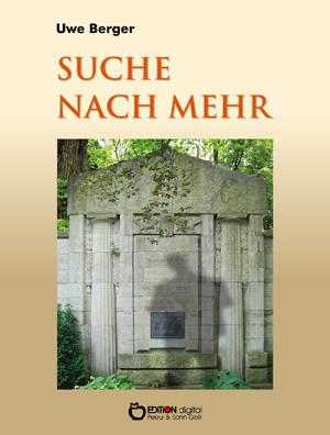Suche nach mehr. Roman von Uwe Berger