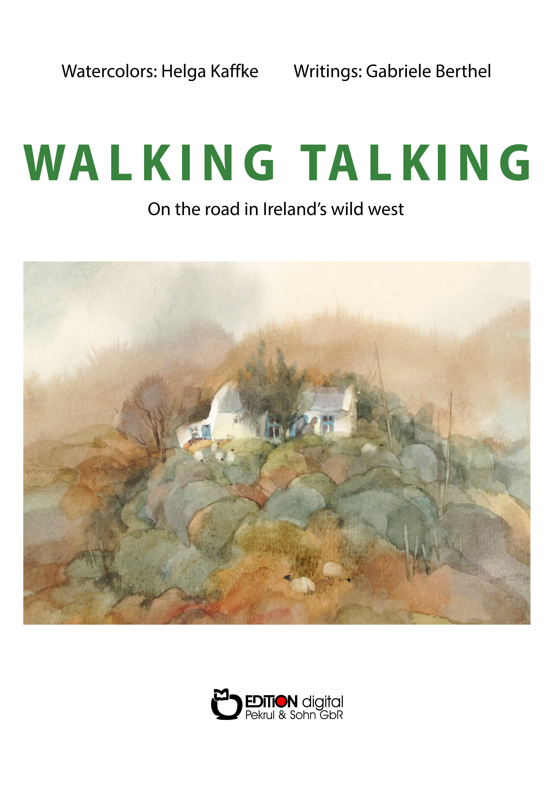 WALKING TALKING. On the road in Ireland's wild west von Gabriele Berthel, Helga Kaffke (Illustrator)