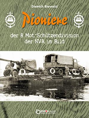 Pioniere der 8. Mot.-Schützendivision der NVA im Bild. Eine Sammlung privater Fotos aus dem Besitz ehemaliger Angehöriger der 8. MSD von Dietrich Biewald