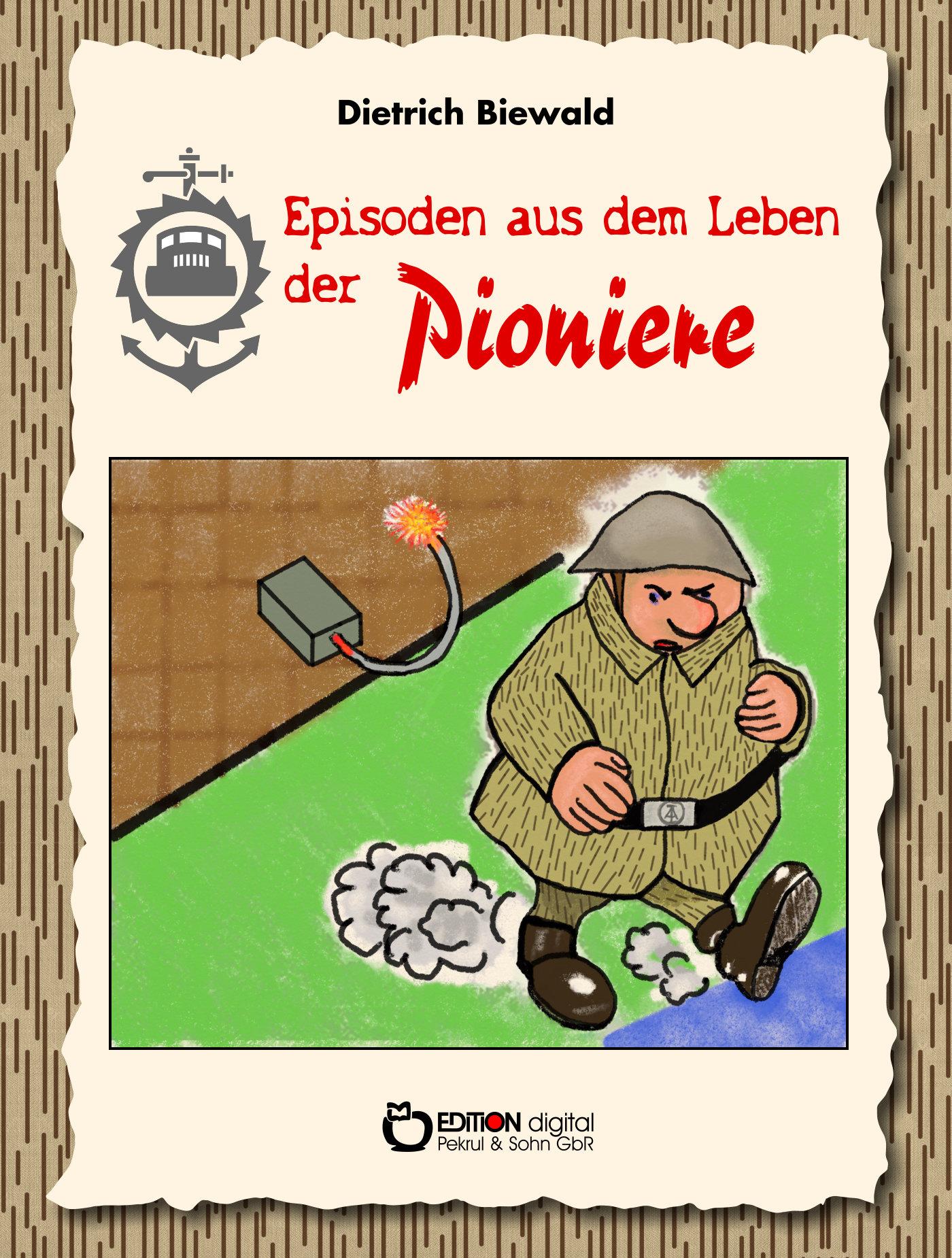 Episoden aus dem Leben der Pioniere von Dietrich Biewald