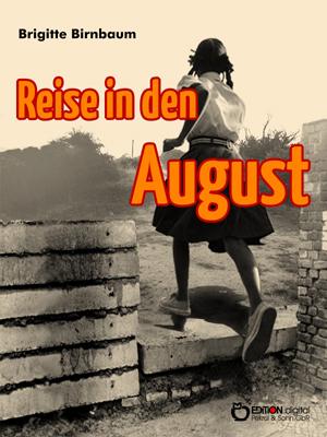 Reise in den August. Nach einer wahren Begebenheit frei erzählt von Brigitte Birnbaum