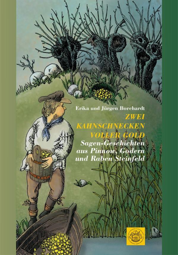 Zwei Kahnschnecken voller Gold. Sagen-Geschichten aus Pinnow, Godern und Raben Steinfeld von Erika Borchardt, Jürgen Borchardt (Autor)