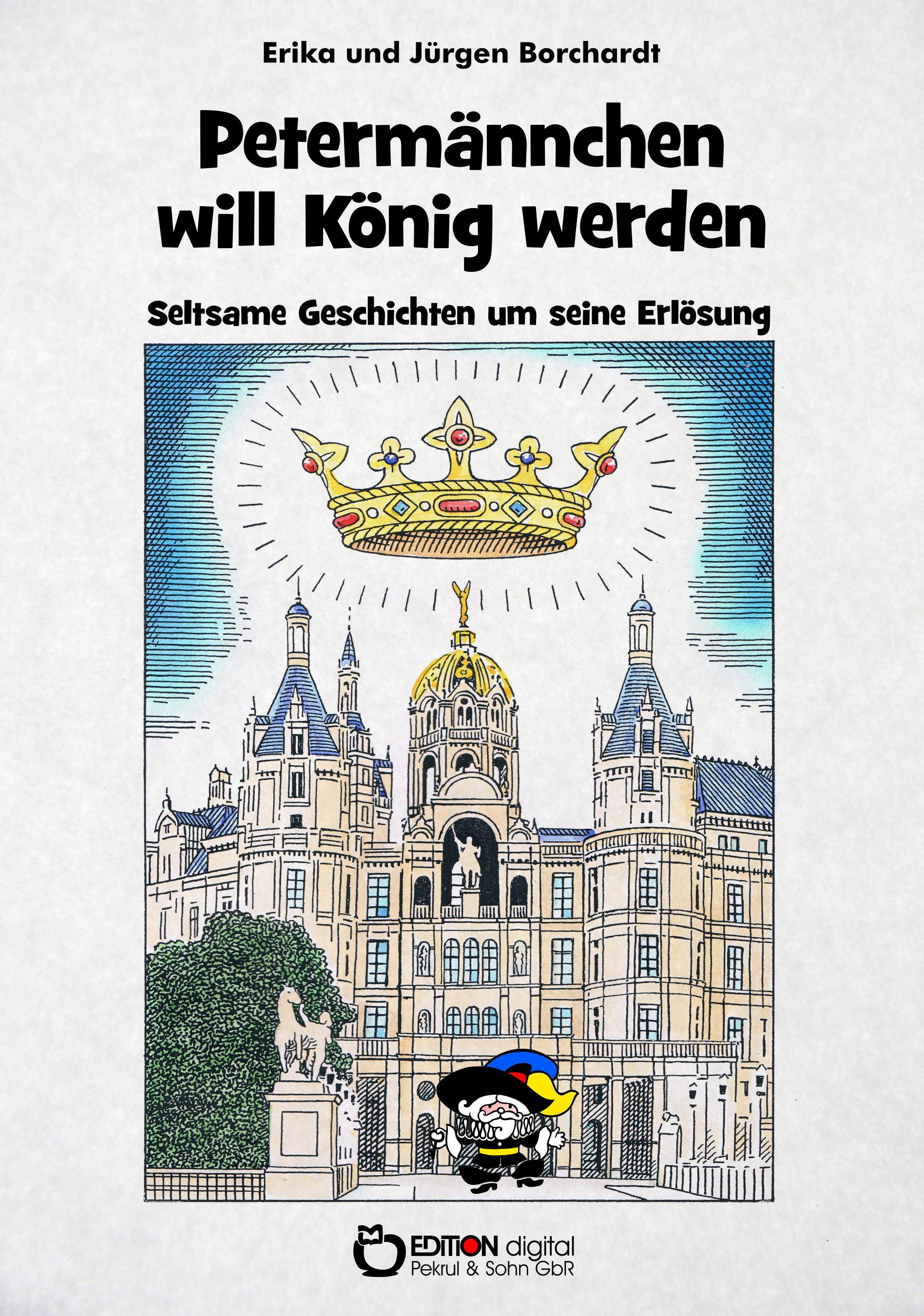 Petermännchen will König werden. Seltsame Geschichten um seine Erlösung von Erika Borchardt, Jürgen Borchardt (Autor), Jürgen Willbarth (Illustrator)