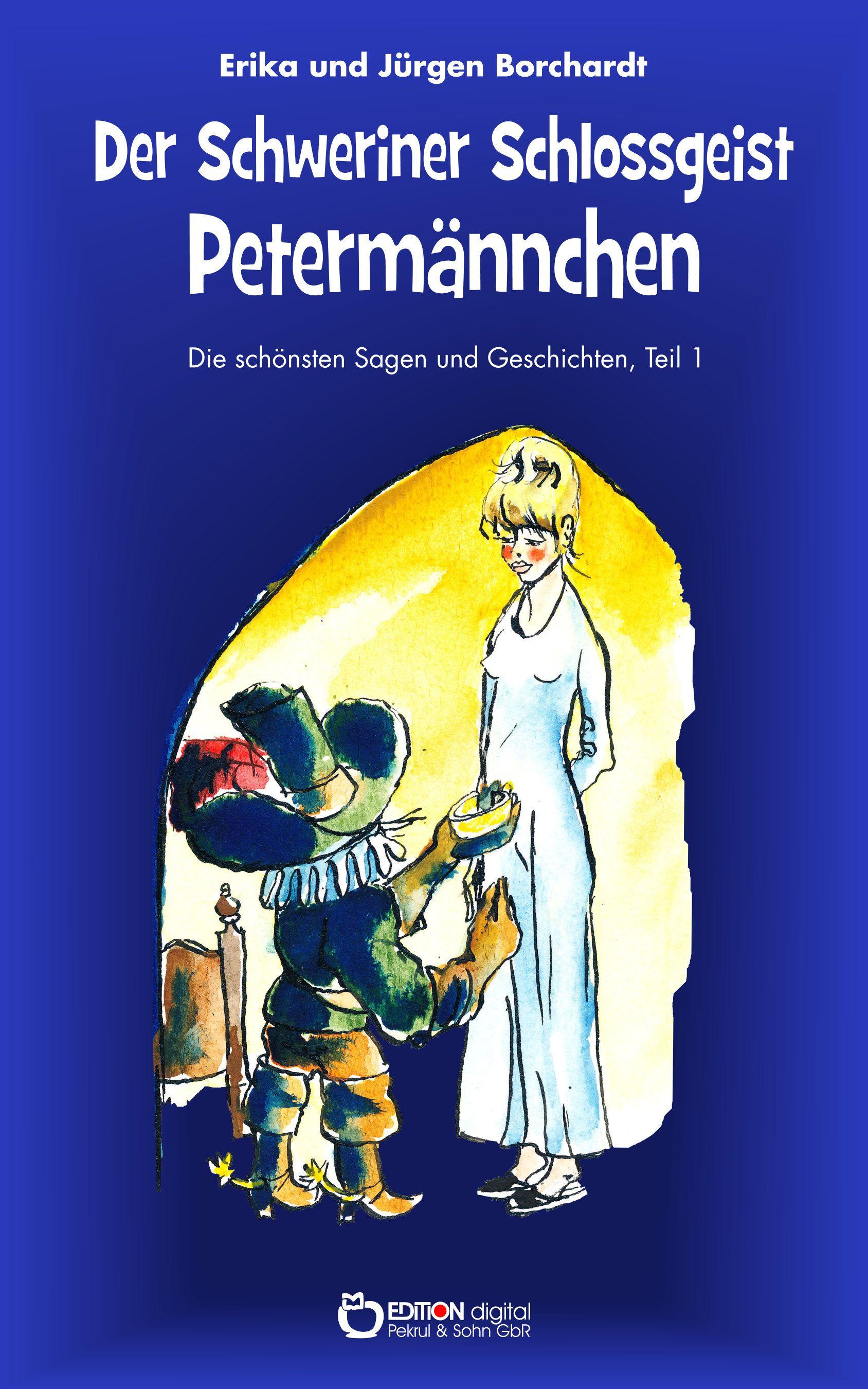 Die schönsten Sagen vom Schweriner Schlossgeist Petermännchen von Erika Borchardt, Jürgen Borchardt (Autor)