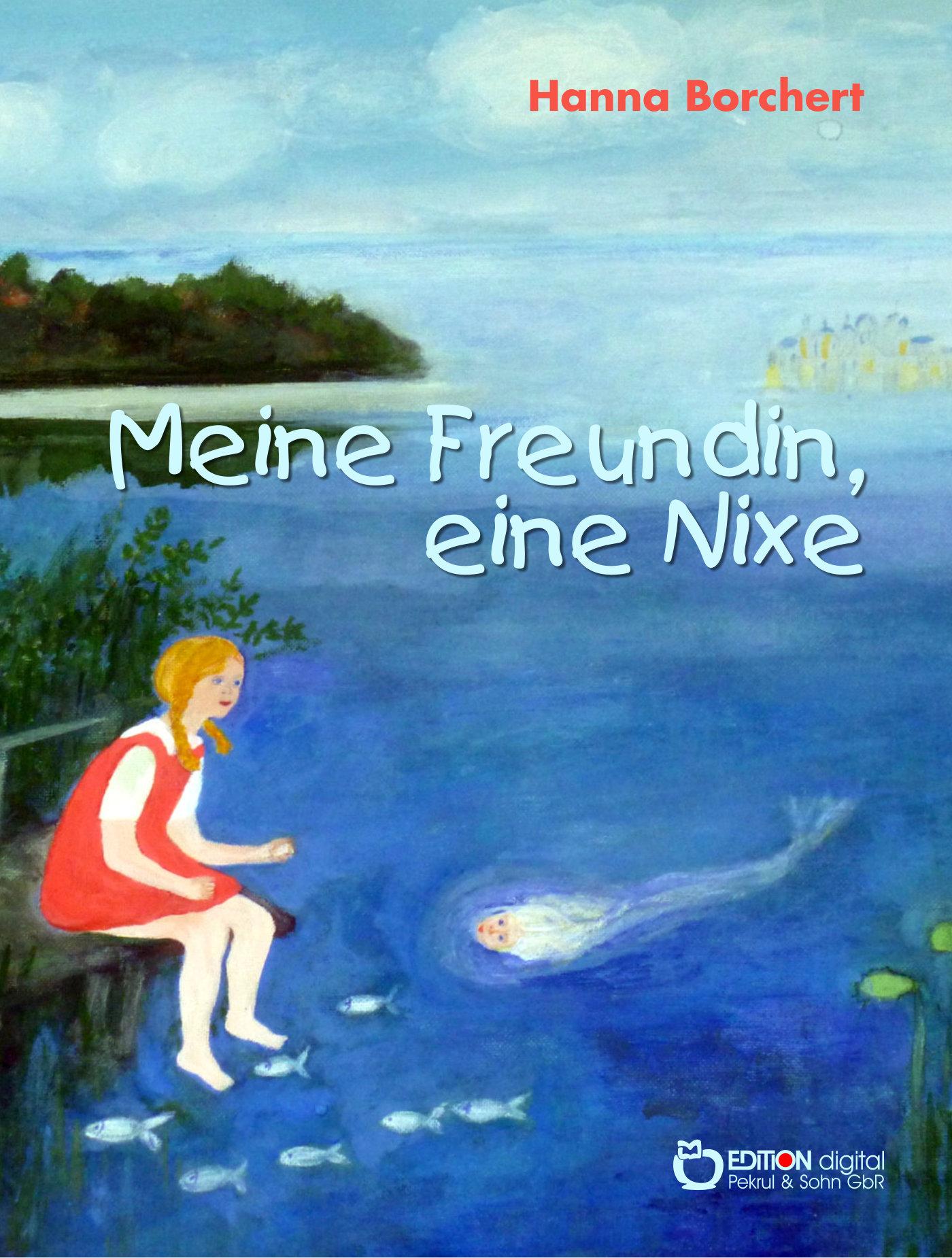 Meine Freundin, eine Nixe von Hanna Borchert