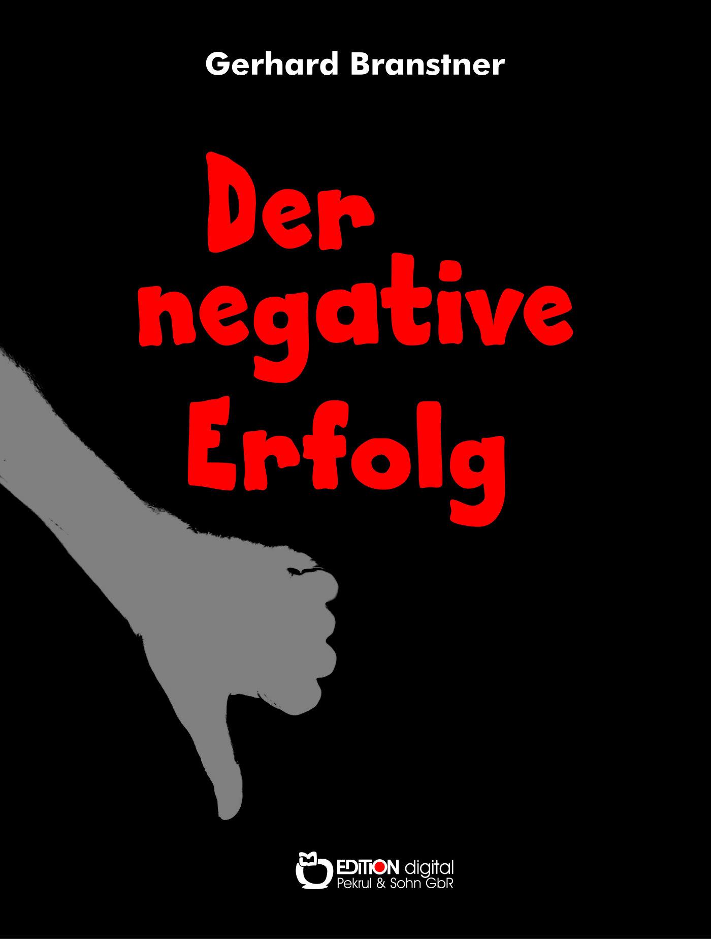 Der negative Erfolg. Fantastische Geschichten von Gerhard Branstner