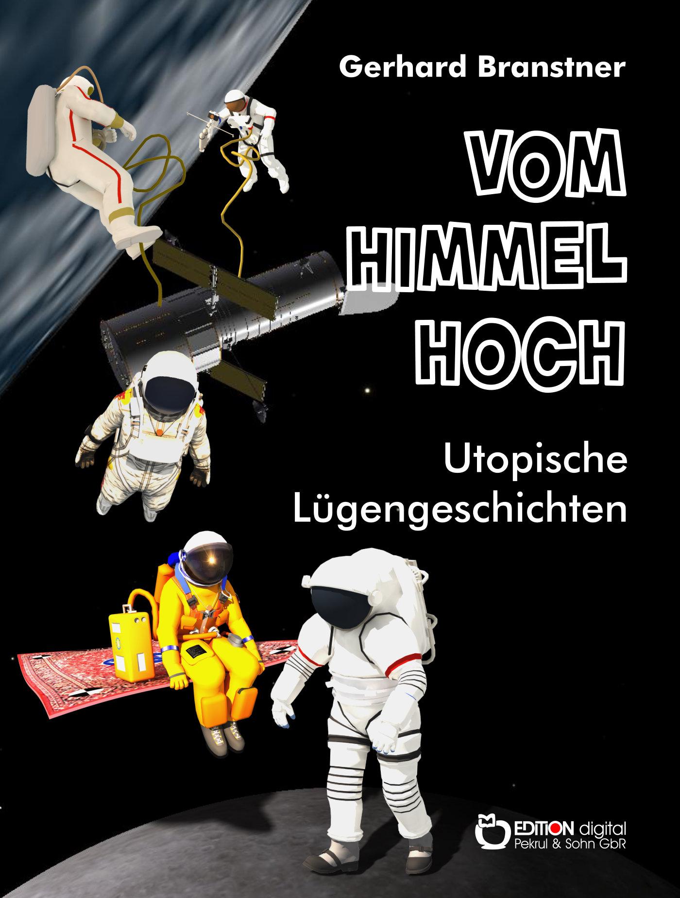Vom Himmel hoch. Utopische Lügengeschichten von Gerhard Branstner