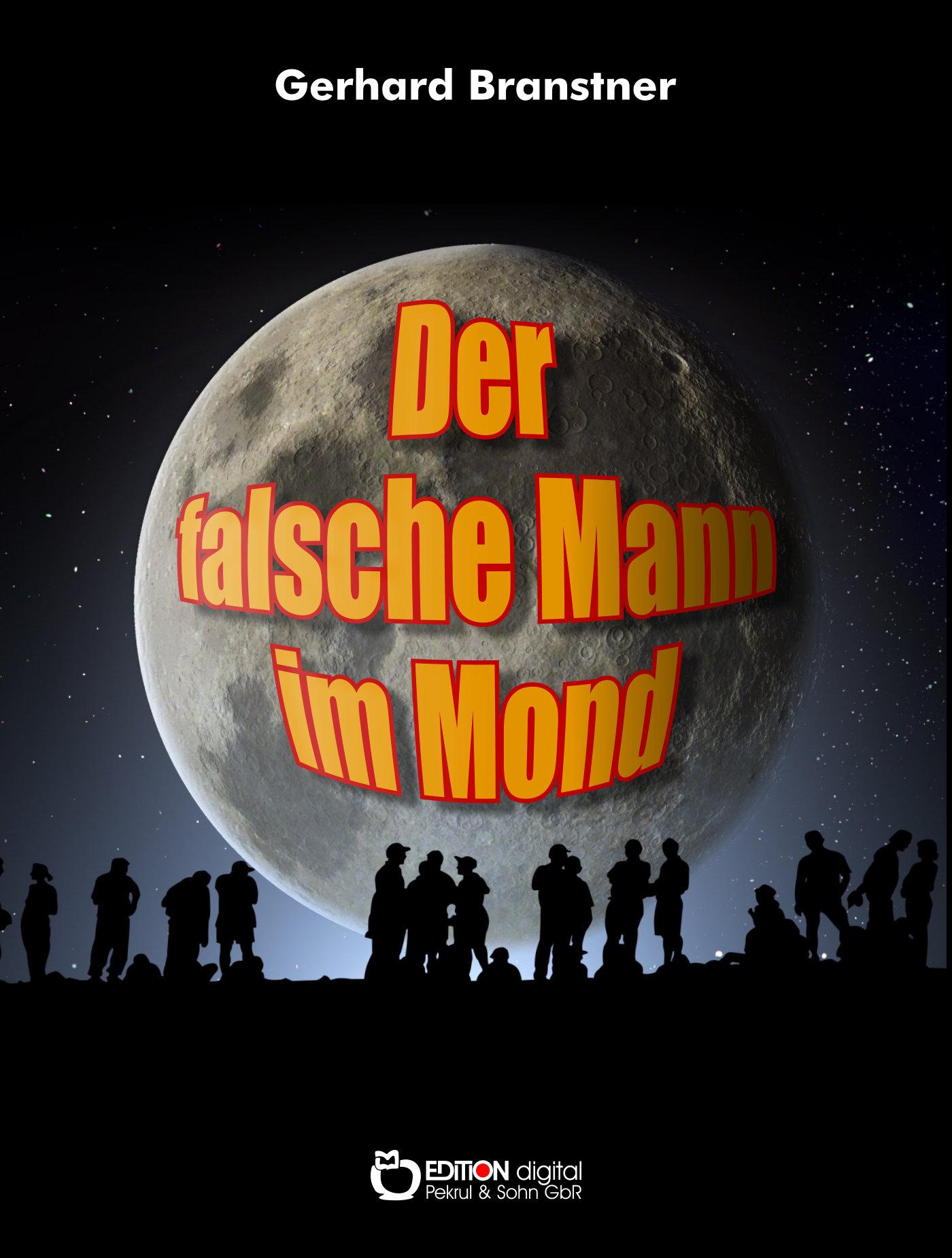 Der falsche Mann im Mond. Utopischer Roman von Gerhard Branstner