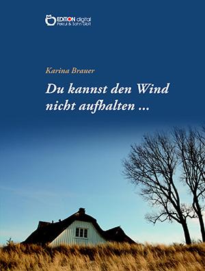 Du kannst den Wind nicht aufhalten … von Karina Brauer