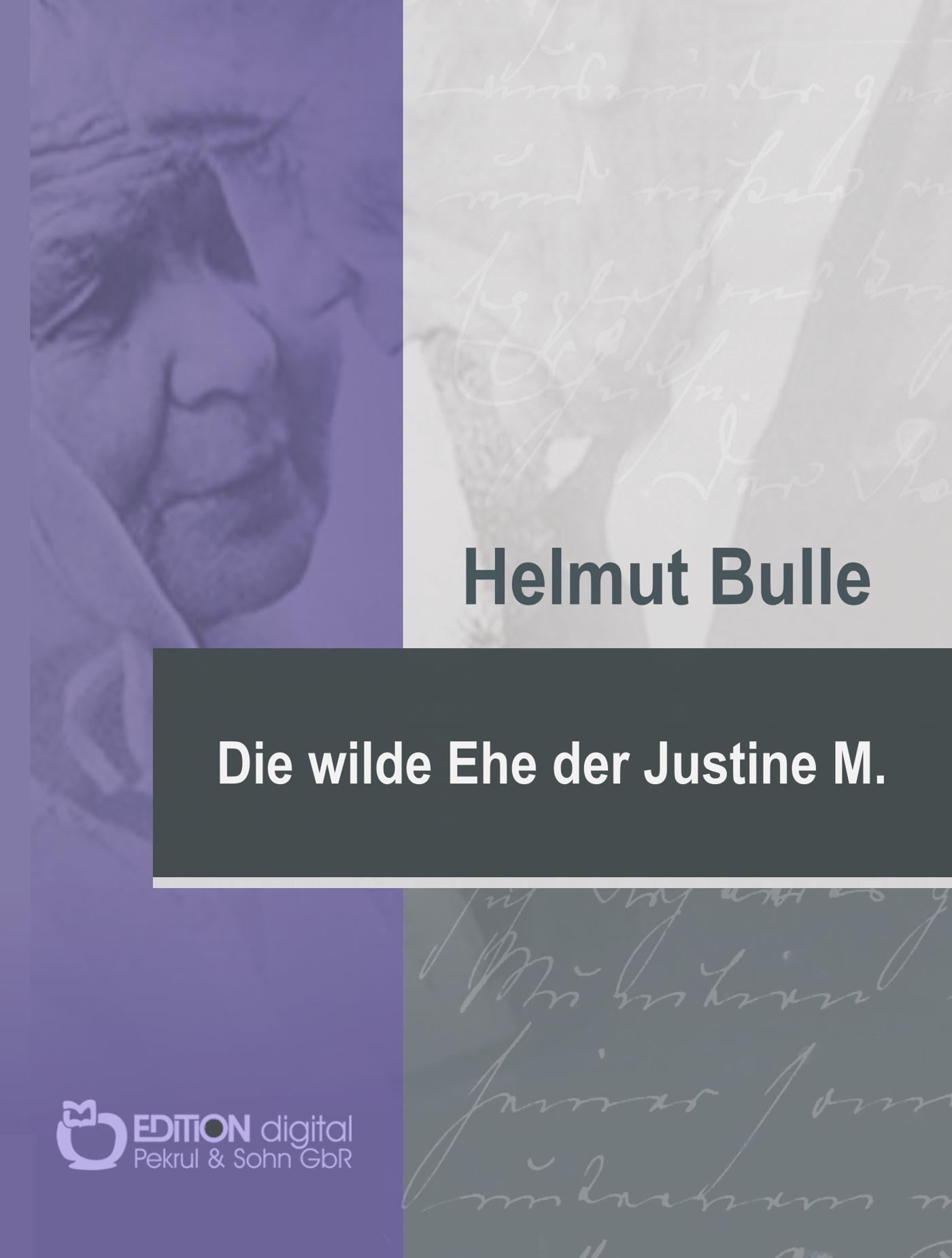 Die wilde Ehe der Justine M. Aktenkundiges vom Rennsteig von Helmut Bulle