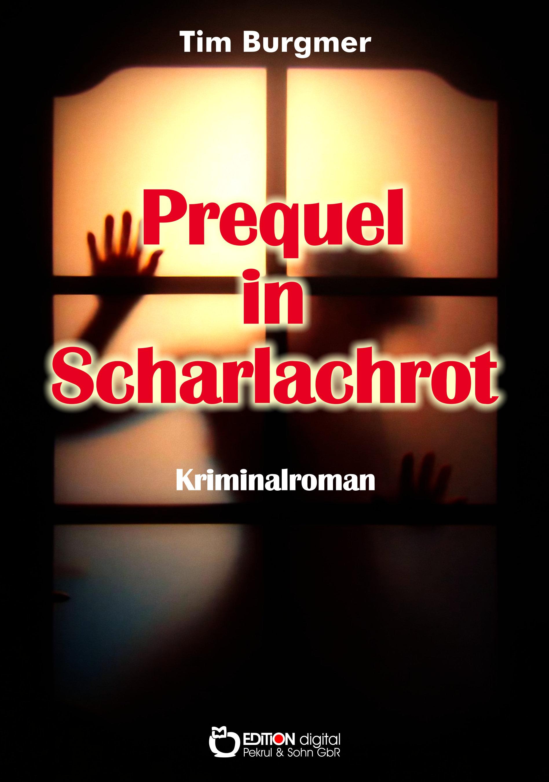 Prequel in Scharlachrot. Kriminalroman von Tim Burgmer