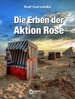 Die Erben der Aktion Rose von Rudi Czerwenka