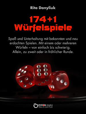 174 + 1 Würfelspiele. Spaß und Unterhaltung mit bekannten und neu erdachten Spielen von Rita Danyliuk
