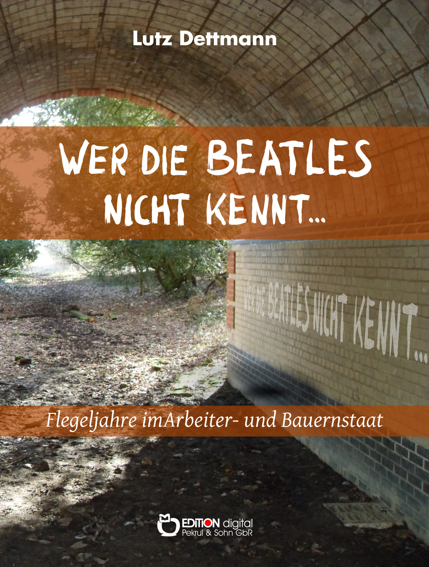Wer die Beatles nicht kennt … Flegeljahre im Arbeiter- und Bauernstaat von Lutz Dettmann