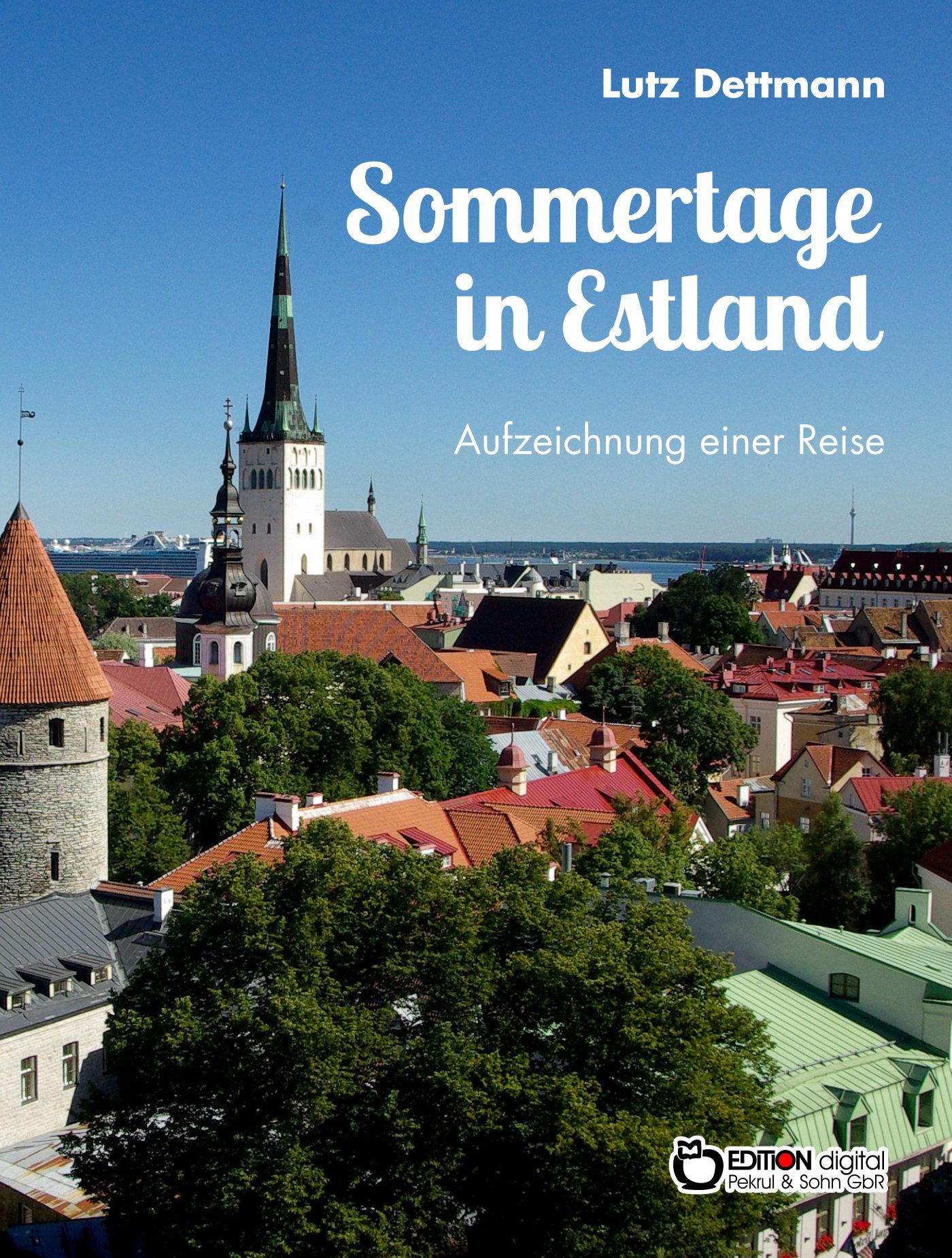 Sommertage in Estland.Aufzeichnungen einer Reise von Lutz Dettmann