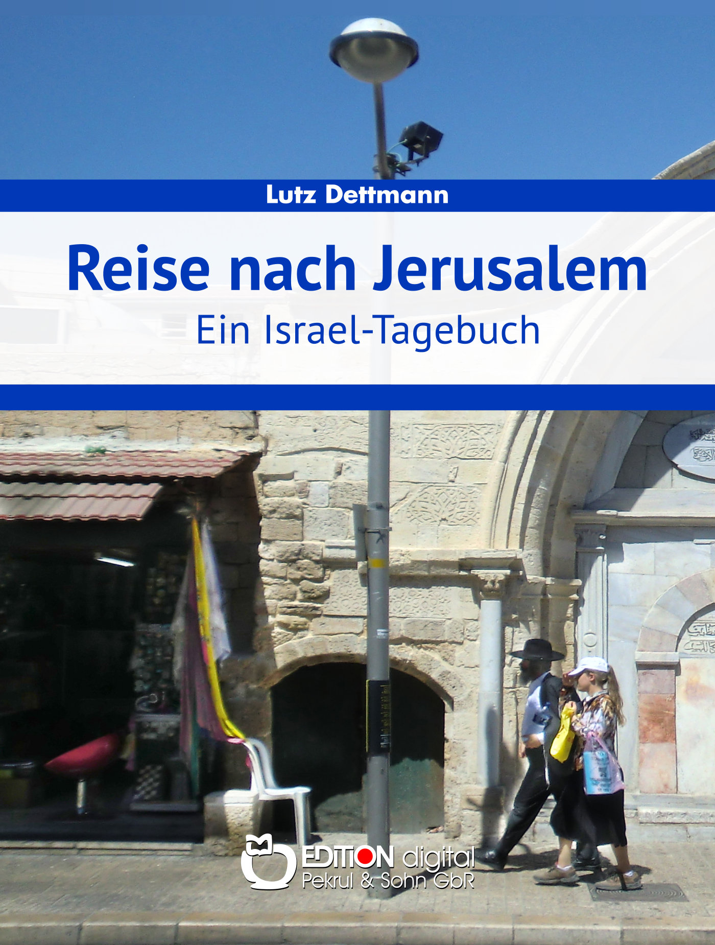 Reise nach Jerusalem. Ein Israel-Tagebuch von Lutz Dettmann
