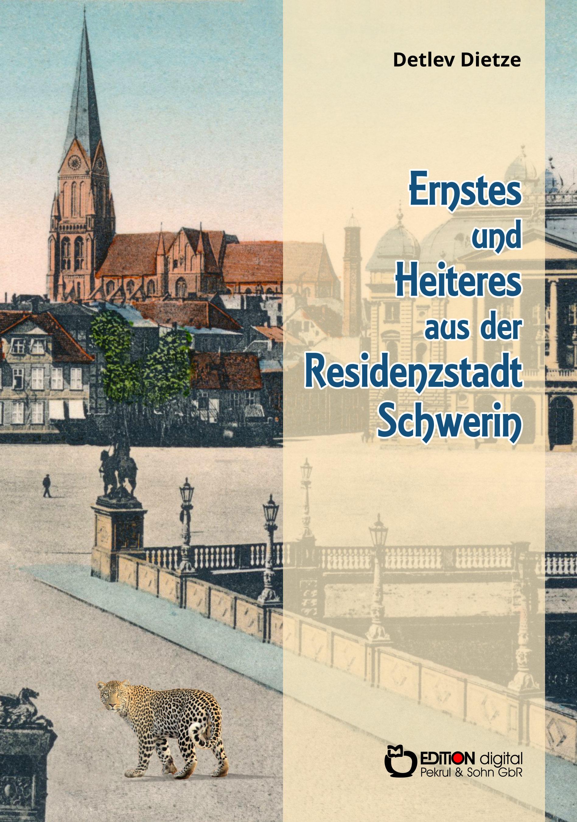 Ernstes und Heiteres aus der Residenzstadt Schwerin von Detlev Dietze