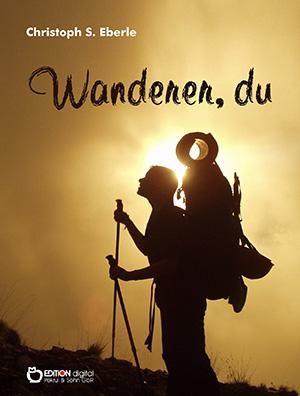 Wanderer, du von Christoph S. Eberle
