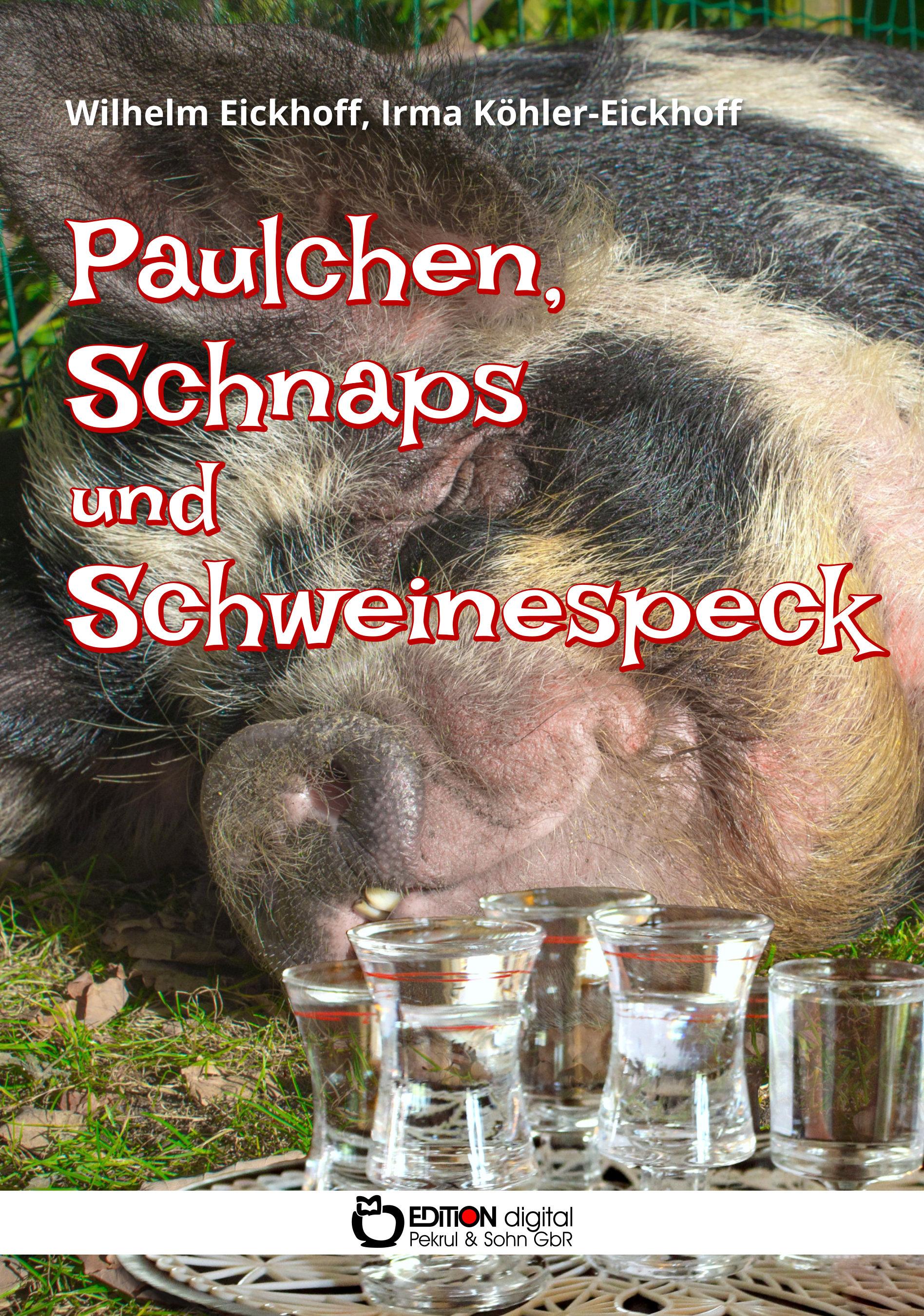 Paulchen, Schnaps und Schweinespeck von Wilhelm Eickhoff, Irma Köhler-Eickhoff (Autor)