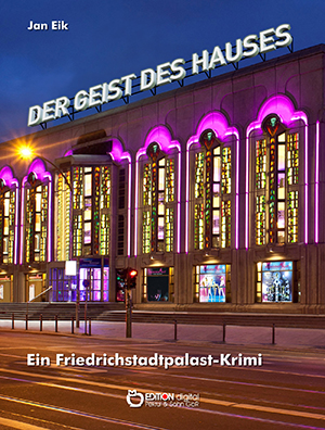 Der Geist des Hauses. Ein Friedrichstadtpalastkrimi von Jan Eik