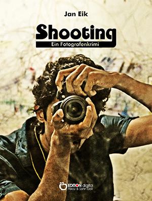 Shooting. Ein Fotografenkrimi von Jan Eik