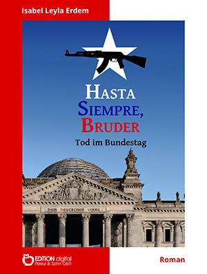 Hasta Siempre, Bruder. Tod im Bundestag von Isabel Leyla Erdem