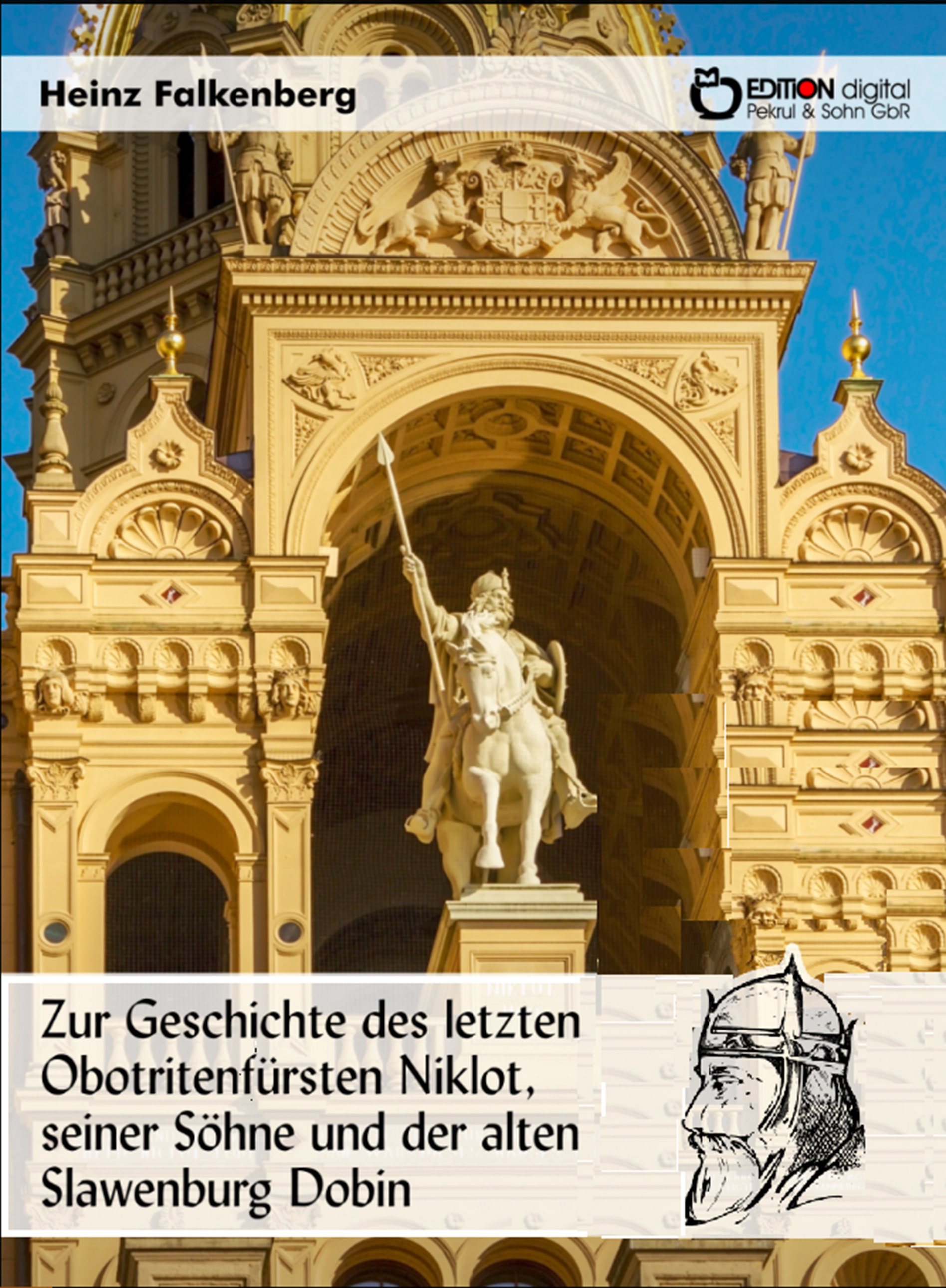 Zur Geschichte des letzten Obotritenfürsten Niklot, seiner Söhne und der alten Slawenburg Dobin von Heinz Falkenberg