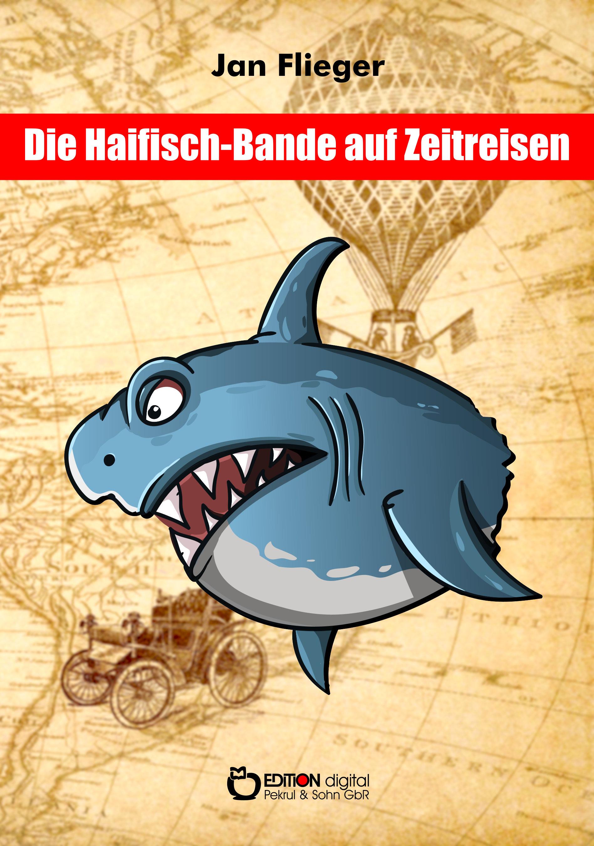 Die Haifisch-Bande auf Zeitreisen von Jan Flieger